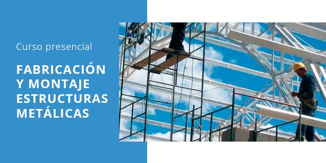 curso fabricacion y montaje de estructuras metalicas